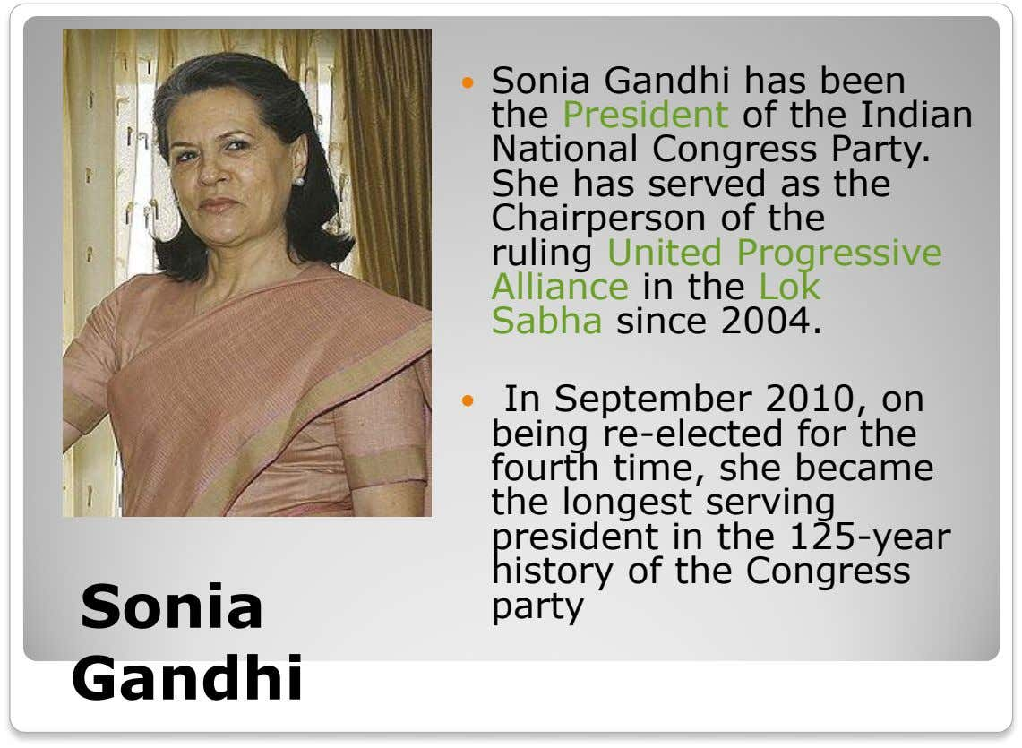 Sonia Gandhi has been the President of the Indian National Congress Party. She has served