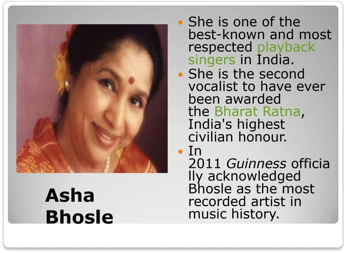  She is one of the best-known and most respected playback singers in India.  She