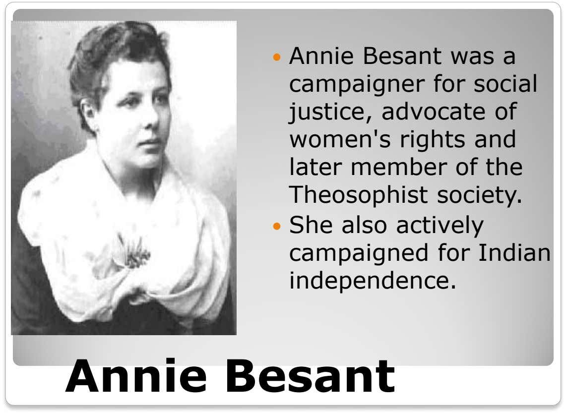  Annie Besant was a campaigner for social justice, advocate of women's rights and later member