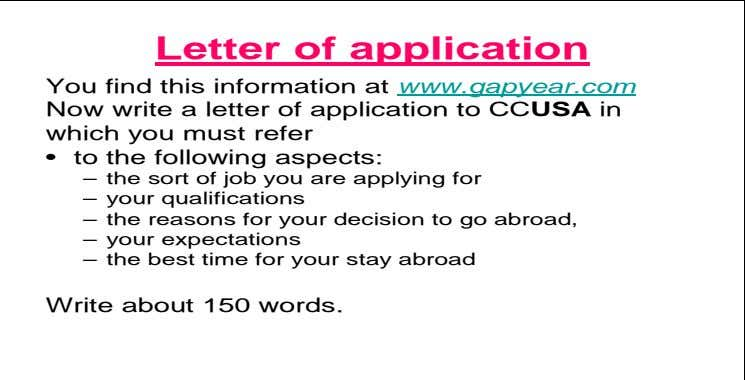 Letter of application You find this information at www.gapyear.com Now write a letter of application