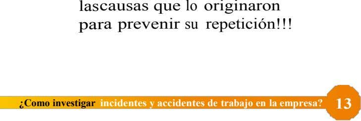las causas que lo originaron par a prevenir su repetición!!! ¿Como investigar incidentes y accidentes de