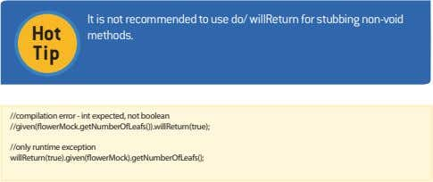 Hot It is not recommended to use do/ willReturn for stubbing non-void methods. Tip //compilation