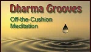 mixing meditation off-the-cushion with day-to-day tasks. NEW Dharma Grooves: Of f -the-Cushion Meditation By Michael