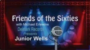 archivist, musician, photographer, and astrologer. NEW Friends of the Sixt ies: Junior Wells on Delmark Recording