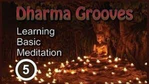 of short videos on basic meditation. This is Part-6. NEW Dharma Grooves: Learning Basic Meditation –