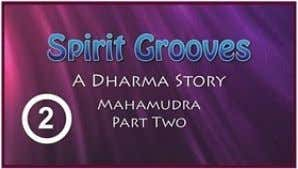 to mix meditation technique with day-to-day activities. NEW Spirit Grooves: A Dharma Story, Mahamudra (P art