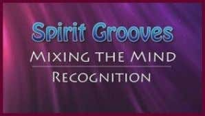 continued story of experiences in learning meditation. NEW Spirit Grooves: Mixing the Mind – Recognit ion