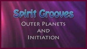 it is about the initiations of age and reflection. NEW Spirit Grooves: Outer Planets and Lif