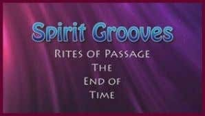 on life passages affecting anyone over thirty. NEW Spirit Grooves: Rites of Passage – The End