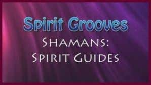 ancient and proved way of developing greater awareness. NEW Spirit Grooves: Shamans – Spirit Guides