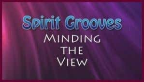 more aware through learning to better use our mind. NEW Spirit Grooves: Minding the View By