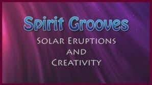 that of the Tibetan Buddhists and and Chinese culture. NEW Spirit Grooves: Solar Erupt ions and