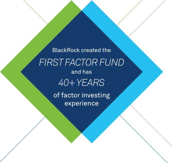 BlackRock created the FIRST FACTOR FUND and has 40+ YEARS of factor investing experience