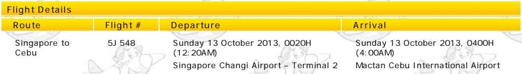 Flight Details Route Flight # Departure Arrival Singapore to 5J 548 Sunday 13 October 2013,