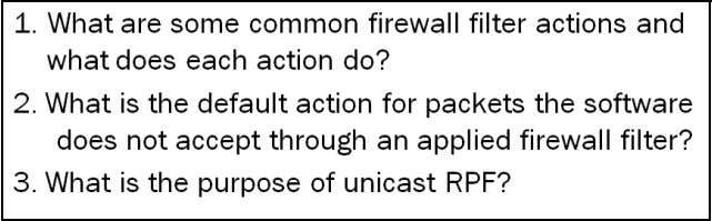 terms within the firewall filters. Review Questions Answers 1. Some common firewall filter actions are accept