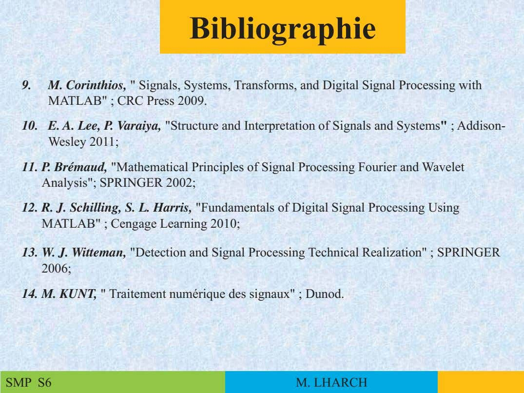 "Bibliographie 9. M. Corinthios, "" Signals, Systems, Transforms, and Digital Signal Processing with MATLAB"" ;"
