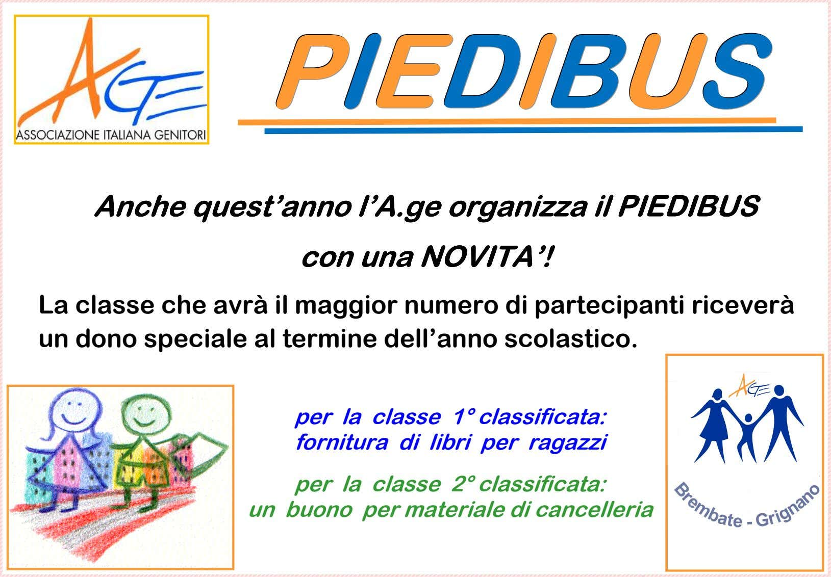 PPPIIIEEEDDDIIIBBBUUUSSS Anche Anche Anche Anche qquest'anno qquest'anno uest'anno uest'anno l'A.ge organizza organizza organizza ilililil PIEDIBUS l'A.ge