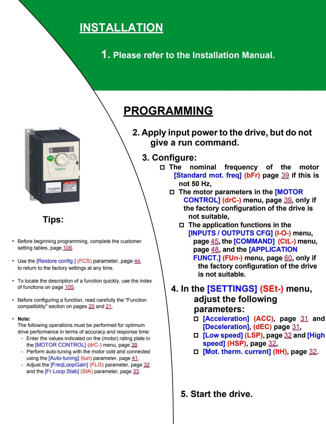 INSTALLATION 1. Please refer to the Installation Manual. PROGRAMMING 2. Apply input power to the