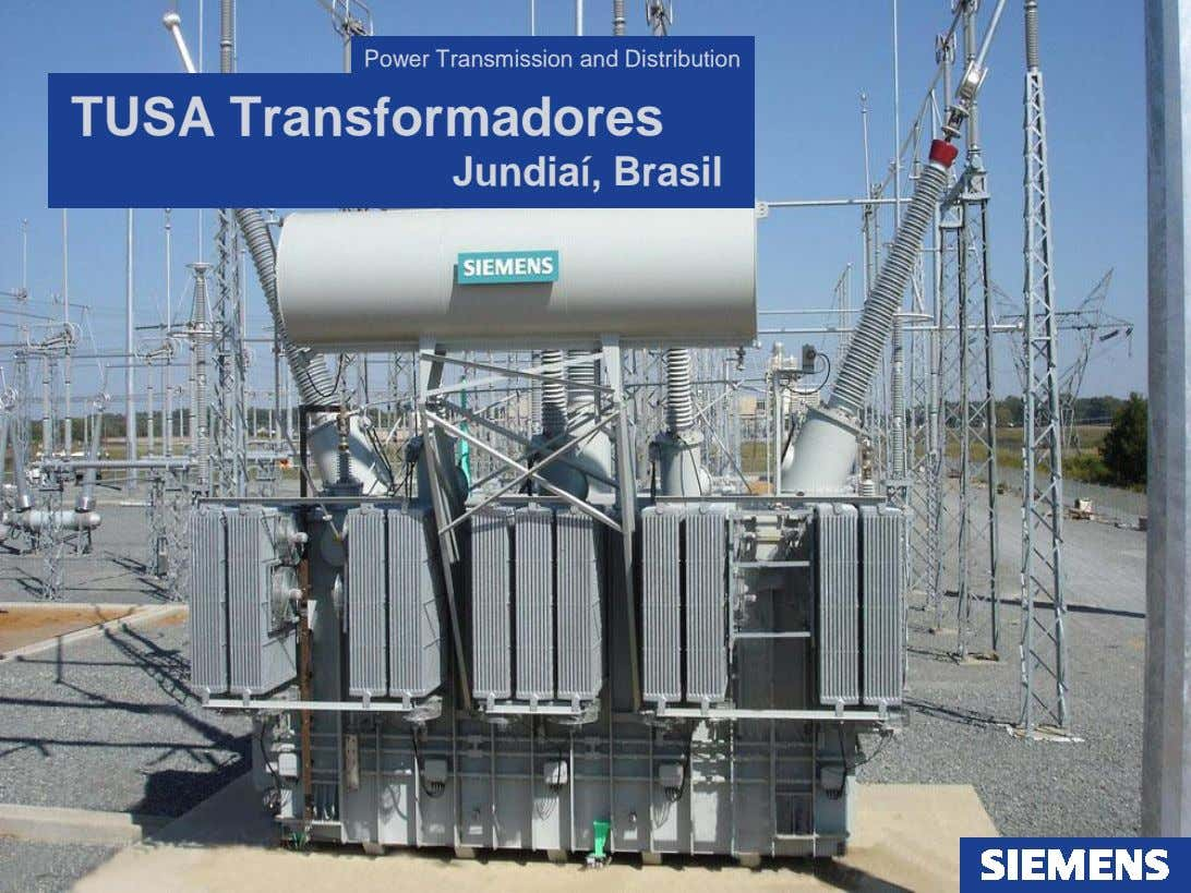 Power Transmission and Distribution TUSA Transformadores Jundiaí, Brasil Page 1 Siemens Ltda. Usina de Inovações