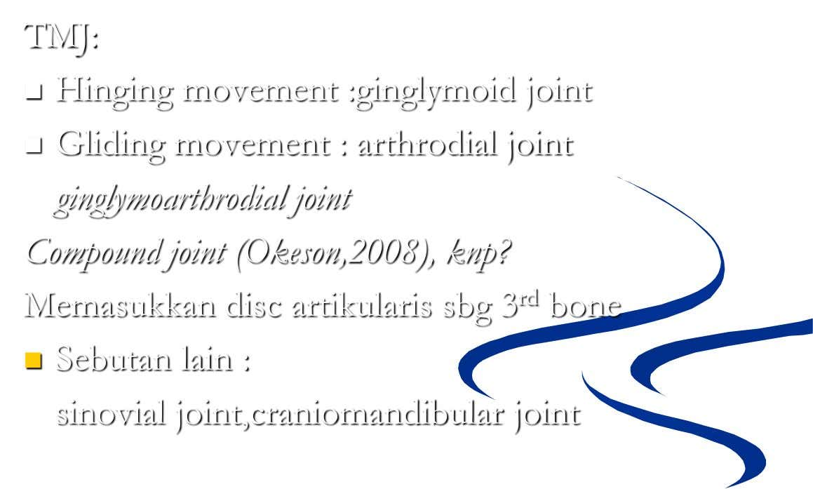 TMJ:  Hinging movement :ginglymoid joint  Gliding movement : arthrodial joint ginglymoarthrodial joint Compound joint