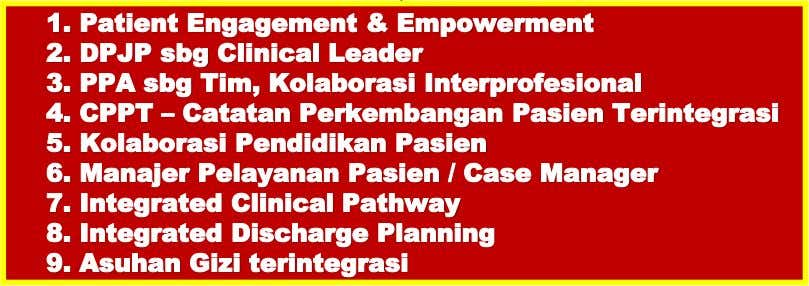 Pasien / Case Manager 7. Integrated Clinical Pathway 8. Integrated Discharge Planning 9. Asuhan Gizi terintegrasi