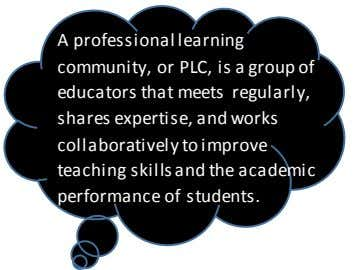 A professional learning community, or PLC, is a group of educators that meets regularly, shares