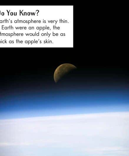 Earth's surface Earth has one natural satellite, the Moon Do You Know? Earth's atmosphere is very