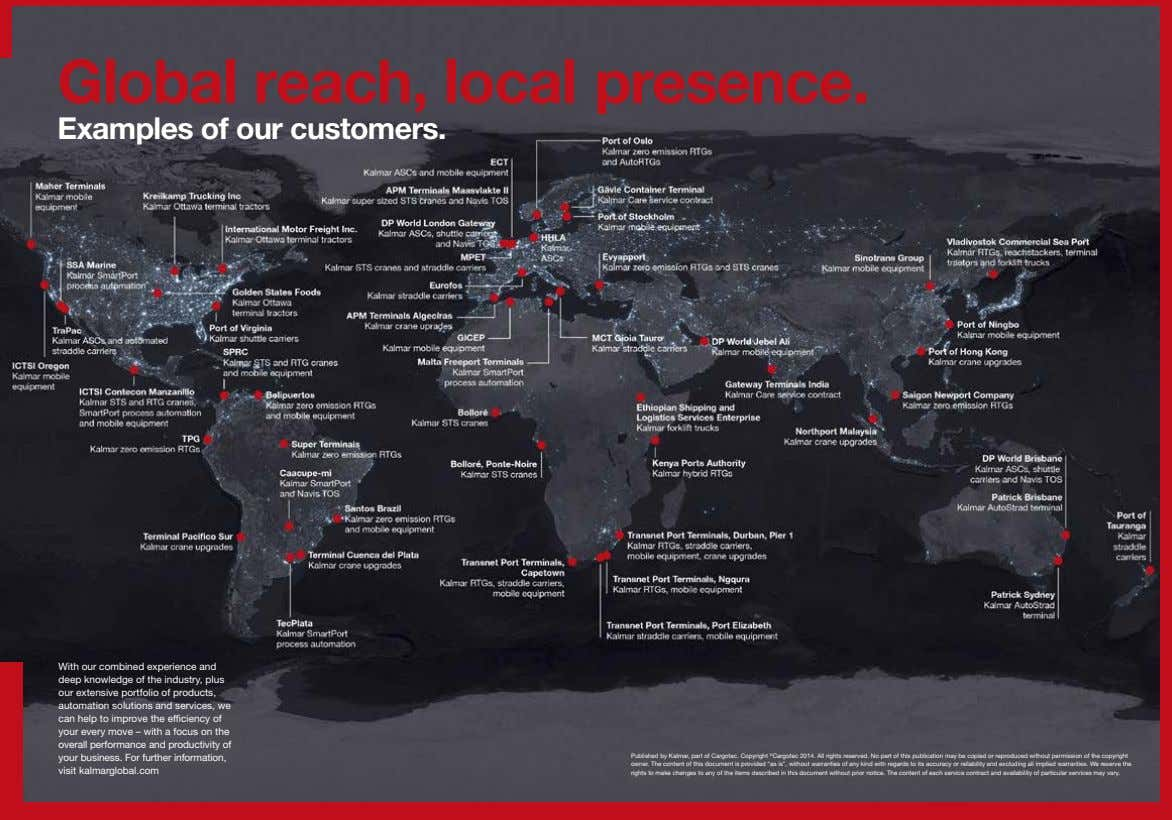 Global reach, local presence. Examples of our customers. With our combined experience and deep knowledge