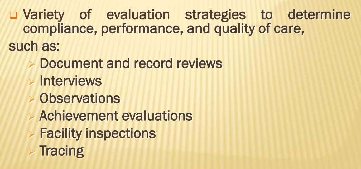  Variety of evaluation strategies to determine compliance, performance, and quality of care, such as: