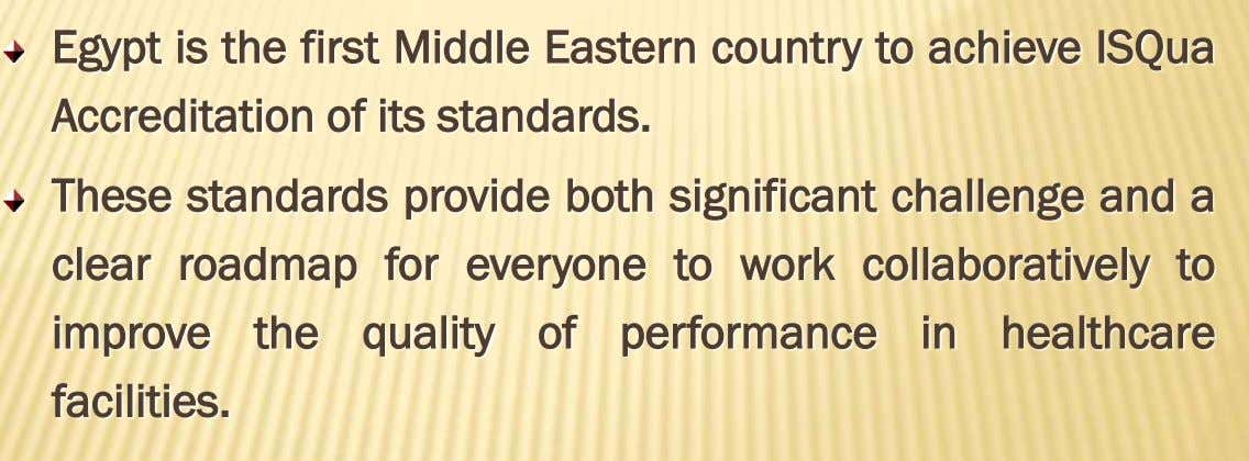 Egypt is the first Middle Eastern country to achieve ISQua Accreditation of its standards. These