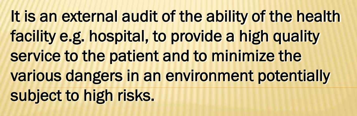 It is an external audit of the ability of the health facility e.g. hospital, to