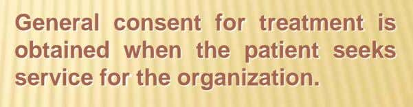 General consent for treatment is obtained when the patient seeks service for the organization.