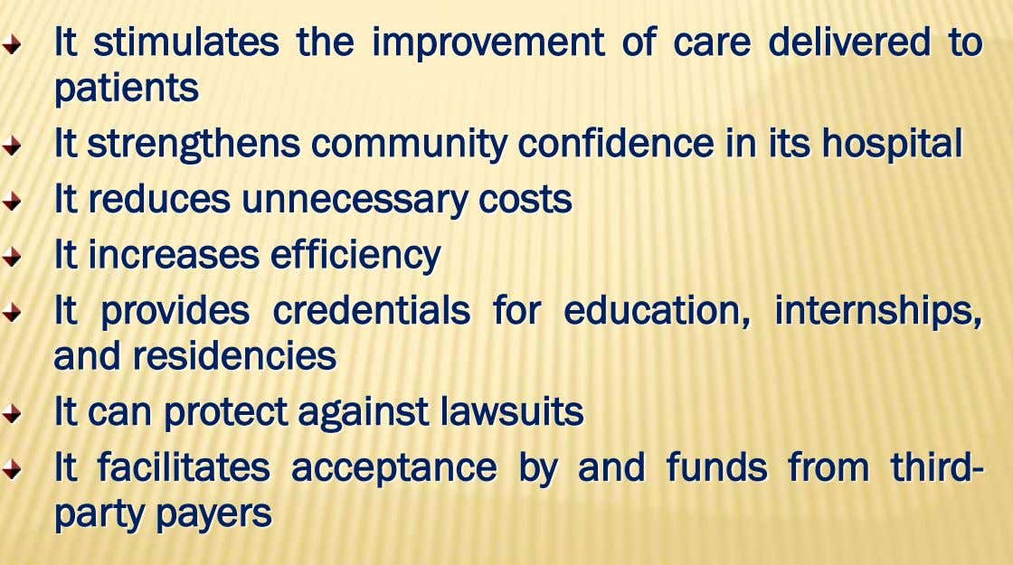 It stimulates the improvement of care delivered to patients It strengthens community confidence in its