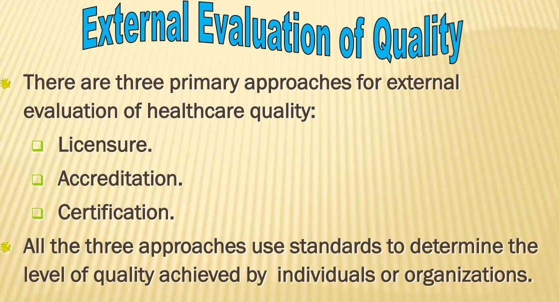 There are three primary approaches for external evaluation of healthcare quality:  Licensure.  Accreditation.