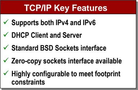 TCP/IP Key Features  Supports both IPv4 and IPv6  DHCP Client and Server 