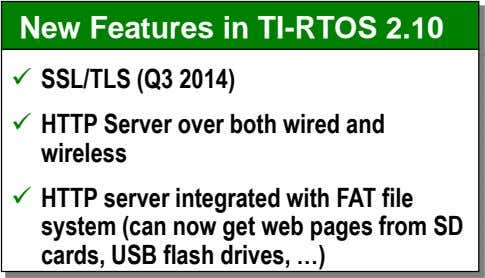New Features in TI-RTOS 2.10  SSL/TLS (Q3 2014)  HTTP Server over both wired