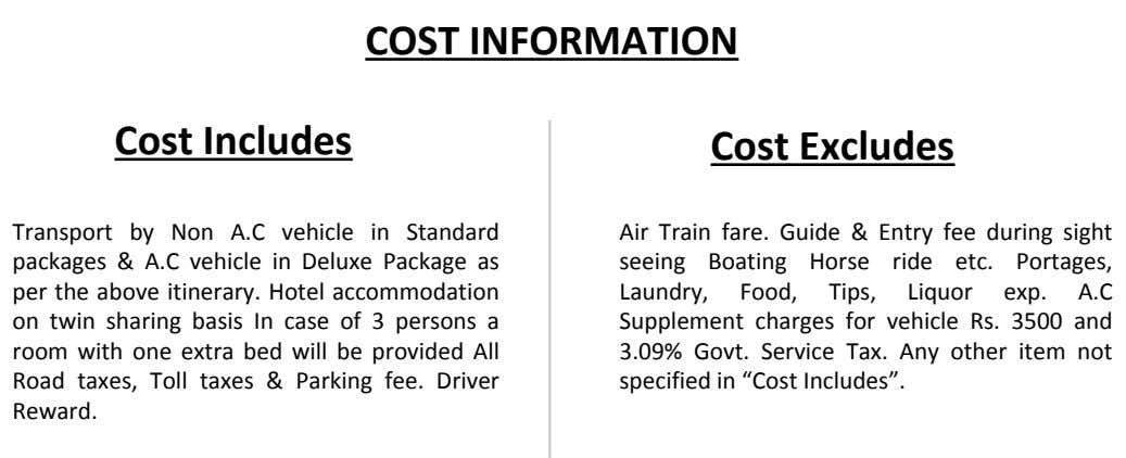 COST INFORMATION Cost Includes Cost Excludes Transport by Non A.C vehicle in Standard packages &