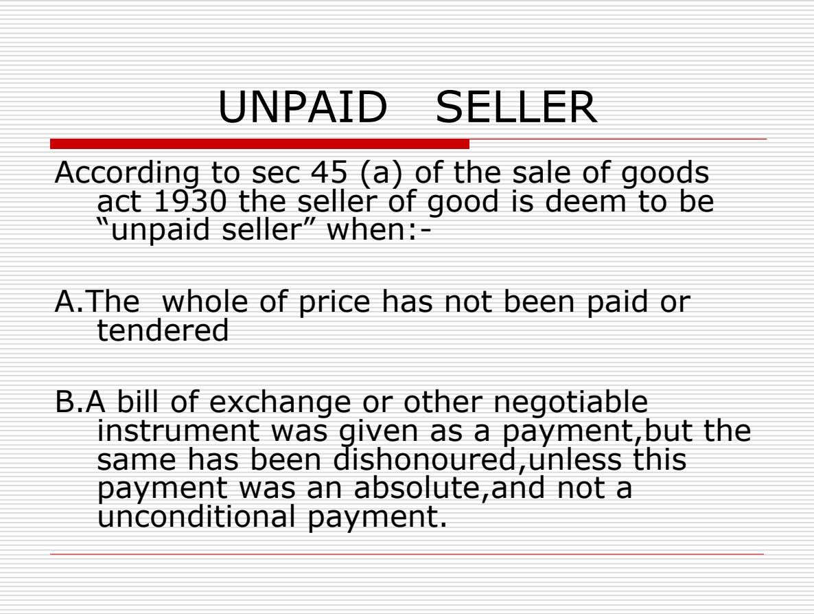 UNPAID SELLER According to sec 45 (a) of the sale of goods act 1930 the seller