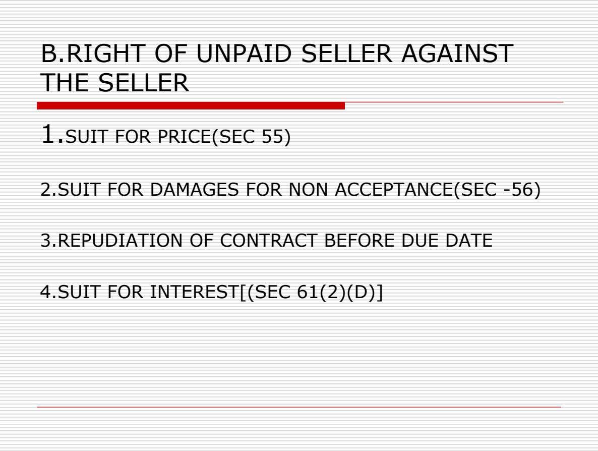 B.RIGHT OF UNPAID SELLER AGAINST THE SELLER 1.SUIT FOR PRICE(SEC 55) 2.SUIT FOR DAMAGES FOR NON