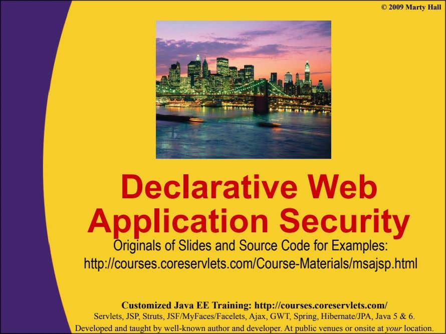 © 2009 Marty Hall Declarative Web Application Security Originals of Slides and Source Code for