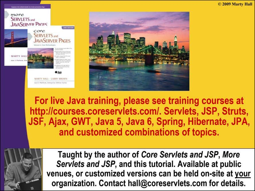 © 2009 Marty Hall For live Java training, please see training courses at http://courses.coreservlets.com/. Servlets,