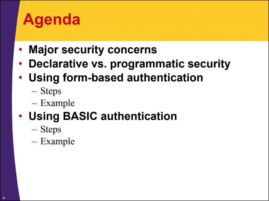 Agenda • Major security concerns • Declarative vs. programmatic security • Using form-based authentication –