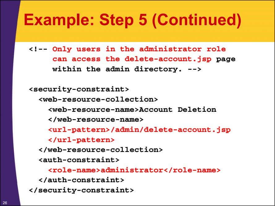 Example: Step 5 (Continued) <!-- Only users in the administrator role can access the delete-account.jsp