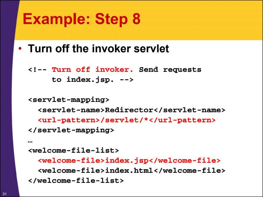 Example: Step 8 • Turn off the invoker servlet <!-- Turn off invoker. Send requests