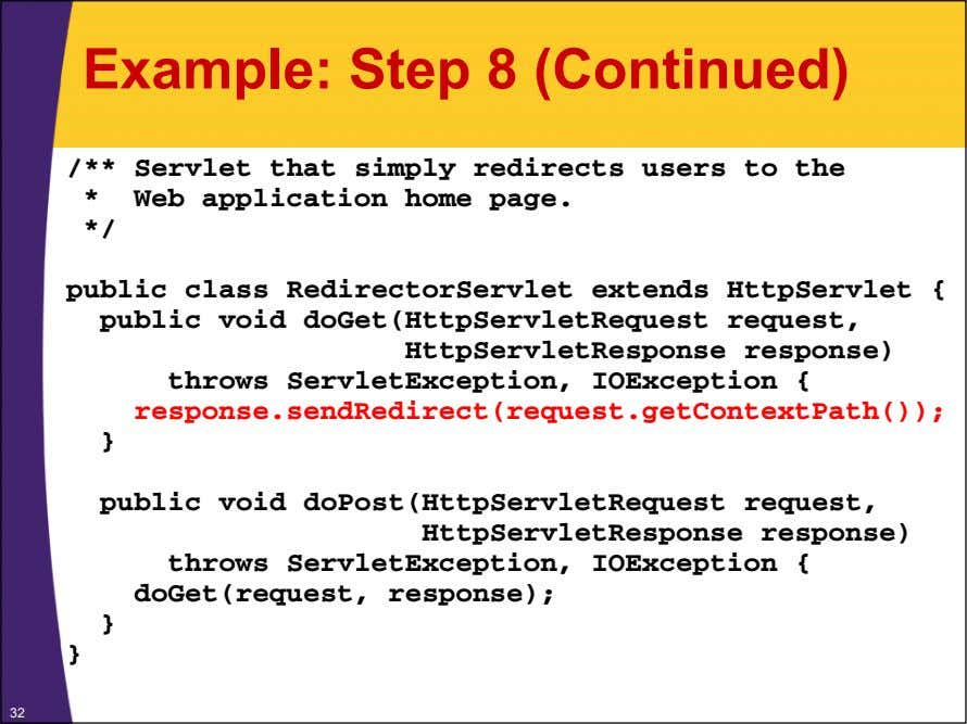 Example: Step 8 (Continued) /** Servlet that simply redirects users to the * Web application