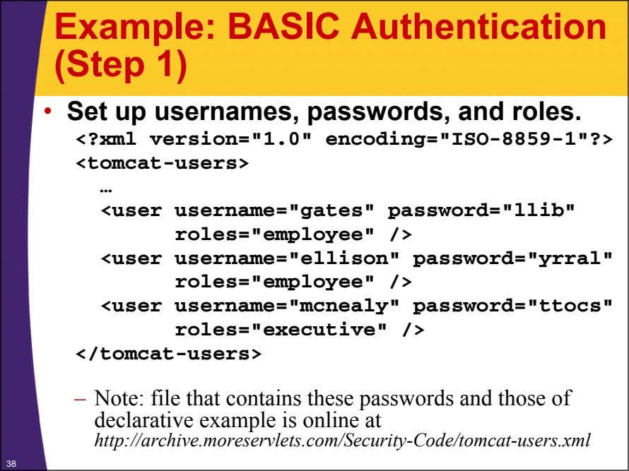"Example: BASIC Authentication (Step 1) • Set up usernames, passwords, and roles. <?xml version=""1.0"""