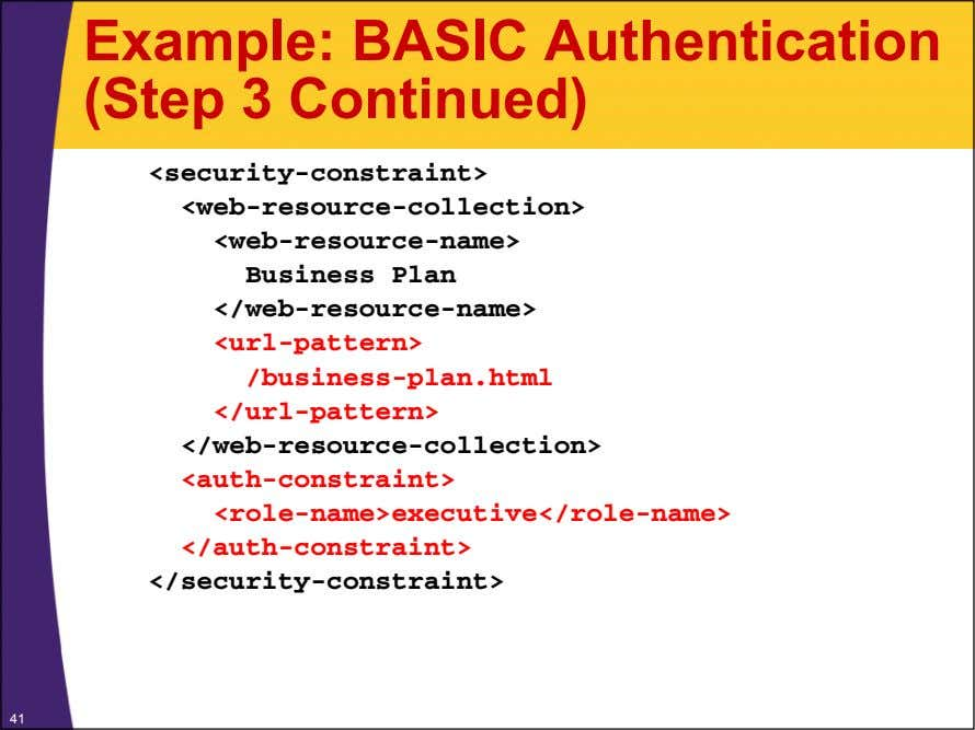 Example: BASIC Authentication (Step 3 Continued) <security-constraint> <web-resource-collection>
