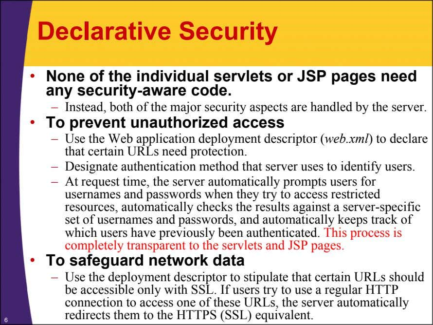 Declarative Security • None of the individual servlets or JSP pages need any security-aware code.