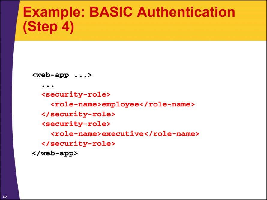 Example: BASIC Authentication (Step 4) <web-app > <security-role>