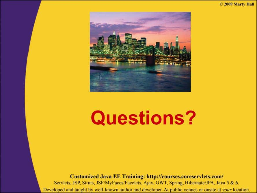 © 2009 Marty Hall Questions? Customized Java EE Training: http://courses.coreservlets.com/ Servlets, JSP, Struts,